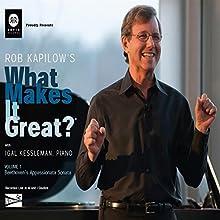 Rob Kapilow's What Makes It Great?, Volume 1: Beethoven's Appassionata Sonata  by Rob Kapilow Narrated by Rob Kapilow