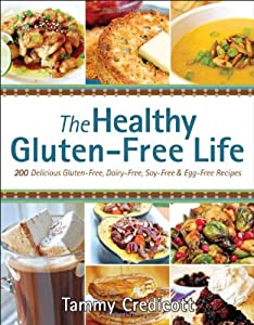 The Healthy Gluten-Free Life: 200 Delicious Gluten-Free, Dairy-Free, Soy-Free and Egg-Free Recipes! by Victory Belt Publishing