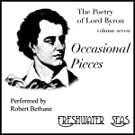 The Poetry of Lord Byron, Volume VII: Occasional Pieces (       UNABRIDGED) by George Gordon, Lord Byron Narrated by Robert Bethune