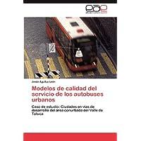 Modelos de calidad del servicio de los autobuses urbanos: Caso de estudio: Ciudades en vías de desarrollo del...