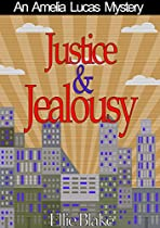 JUSTICE & JEALOUSY: A COZY SLEUTH MYSTERY! (THE AMELIA LUCAS MYSTERY SERIES BOOK 1)