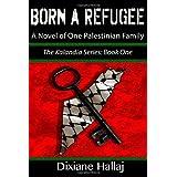 Born a Refugee: A Novel of One Palestinian Family ~ Dixiane Hallaj