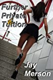 Further Private Tuition (BDSM erotica) (Double-length novel)