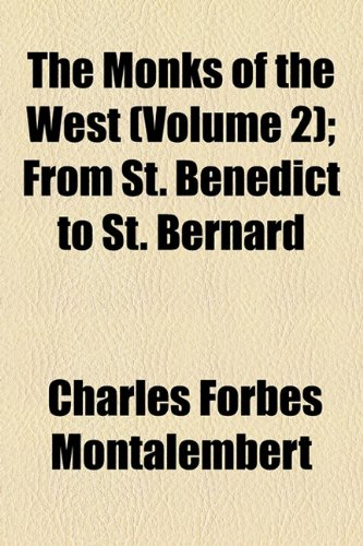 The Monks of the West (Volume 2); From St. Benedict to St. Bernard