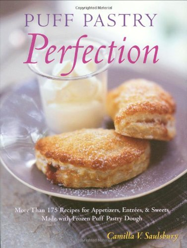 Puff Pastry Perfection: More Than 175 Recipes for Appetizers, Entrees and Sweets Made with Refrigerated Puff Pastry Dough