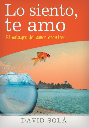 Lo Siento, Te Amo: El Milagro del Amor Creativo = I Am Sorry, I Love You