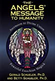 img - for The Angels' Message to Humanity: Ascension to Divine Union-Powerful Enochian Magick (Llewellyn's High Magick Series) book / textbook / text book