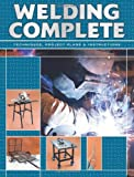 Welding Complete: Techniques, Project Plans & Instructions - 1589234553
