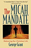 The Micah Mandate: Balancing the Christian Life (1581820550) by Grant, George