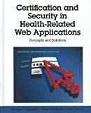 echange, troc  - Certification and Security in Health-Related Web Applications: Concepts and Solutions