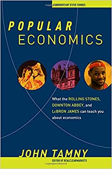 Tamny –  Popular Economics: What the Rolling Stones, Downton Abbey, and LeBron James Can Teach You about Economics
