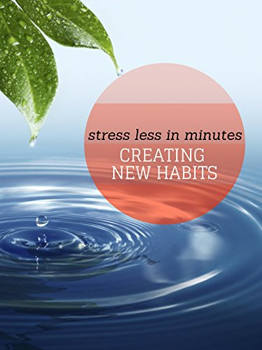 Stress Less In Minutes: Creating New Habits