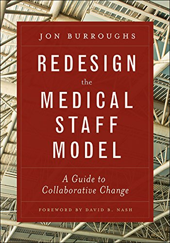 Redesign the Medical Staff Model: A Guide to Collaborative Change (Ache Management Series)
