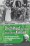 Dschihad für den deutschen Kaiser: Max von Oppenheim und die Neuordnung des Orients (1914-1918)