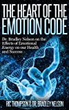 img - for The Heart of the Emotion Code: Dr. Bradley Nelson on the Effects of Emotional Energy on our Health and Success book / textbook / text book
