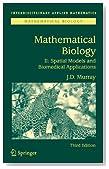 Mathematical Biology II: Spatial Models and Biomedical Applications (Interdisciplinary Applied Mathematics) (v. 2)
