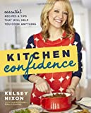 Kitchen Confidence: Essential Recipes and Tips That Will Help You Cook Anything