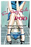 Even Pretty Girls...POO: The pretty girls survival guide to avoiding the uglies (Volume 1)