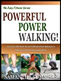 POWERFUL POWER WALKING!: Discover 6 Little Known Secrets To Effective Power Walking For A Fabulously Fit Body And A powerful Mind! (The Easy Fitness Series)