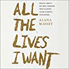 All the Lives I Want: Essays About My Best Friends Who Happen to Be Famous Strangers Hörbuch von Alana Massey Gesprochen von: Alana Massey