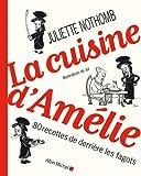 echange, troc Nothomb Juliette - La Cuisine d' Amelie - 80 Recettes de Derrière les Fagots