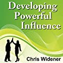 Developing Powerful Influence: Create Powerful Character Traits and Master Your Skills in 30-Minutes  by Chris Widener Narrated by Chris Widener