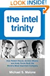 Intel Trinity,The: How Robert Noyce,...
