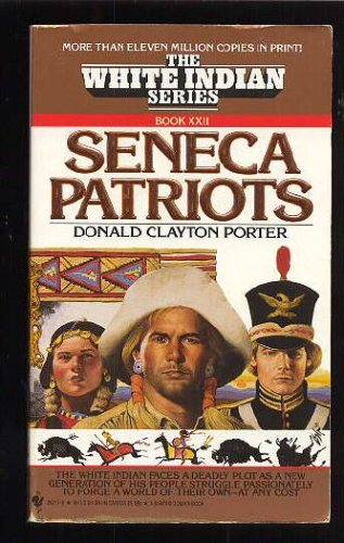 SENECA PATRIOTS (White Indian, Book 22), Donald C. Porter