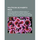 Pol Ticos de Puerto Rico: Juan Antonio Corretjer, ROM N Baldorioty de Castro, RAM N Emeterio Betances, Federico...