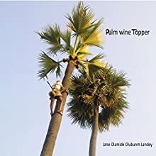 Palm Wine Tapper (       UNABRIDGED) by Jane Olamide Olubunm Landey Narrated by Richard Frances