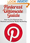 Pinterest Ultimate Guide: How to use...