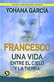 img - for Francesco: Una vida entre el cielo y la tierra (Spanish Edition) book / textbook / text book
