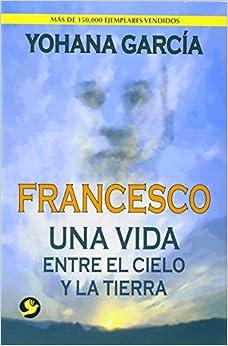 Francesco: Una vida entre el cielo y la tierra (Spanish Edition