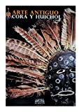 Arte antiguo, Cora y Huichol (Ancient Art: Cora and Huichol), Artes de Mexico # 85 (Bilingual edition: Spanish/English) (Spanish Edition) (9706832785) by Paulina Alcocer