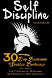 Self Discipline: 30 Day Bootcamp! Spartan Bootcamp for more: Self Confidence, Willpower, Self Belief and Self Discipline
