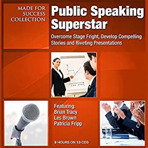 Public Speaking Superstar: Overcome Stage Fright, Develop Compelling Stories and Riveting Presentations | [Dianna Booher, Les Brown, Patricia Fripp, Howard Liegold, Vanna Novack, Nido Qubein, Greg Reid, Laura Stack, Chris Widener, Ron White]