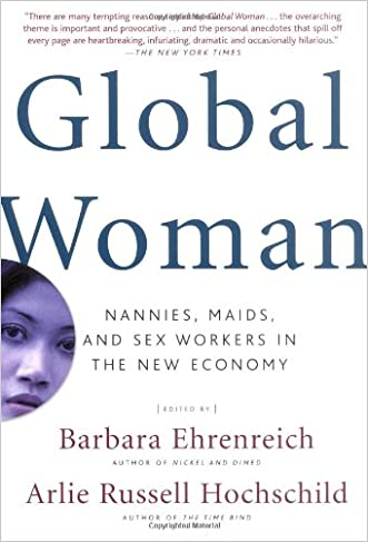 Global Woman: Nannies, Maids, and Sex Workers in the New Economy written by Barbara Ehrenreich