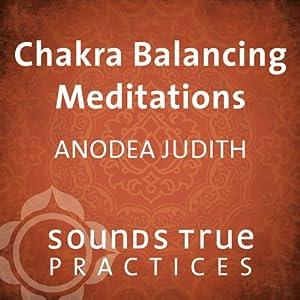 Chakra Balancing Meditations | [Anodea Judith]