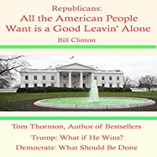 Republicans: All the American People Want Is a Good Leavin' Alone Audiobook by Tom Thornton Narrated by Deaver Brown
