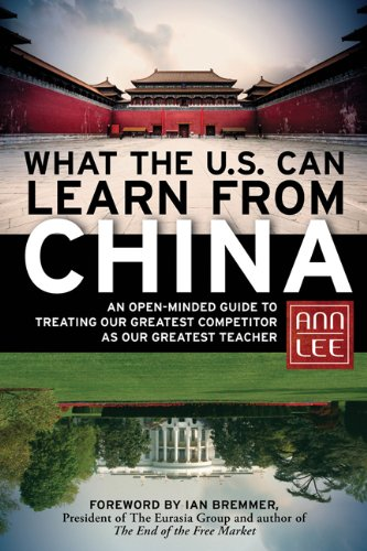What the U S Can Learn from China An Open Minded Guide to Treating Our Greatest Competitor as Our Greatest Teacher