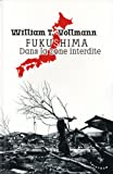 echange, troc William-T Vollmann - Fukushima, dans la zone interdite : Voyage à travers l'enfer et les hautes eaux dans le Japon de l'après-séisme