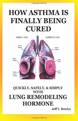 How Asthma Is Finally Being Cured: Quickly, Safely, & Simply With Lung-Remodeling Hormone