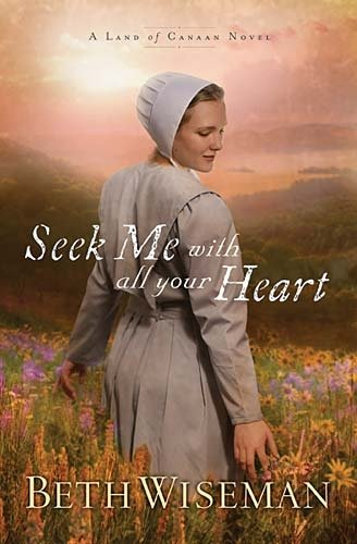 Seek Me with All Your Heart (A Land of Canaan Series), Beth Wiseman