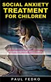 Social Anxiety Treatment For Children: Understanding Social Anxiety Disorder in Young Children and Adolescents