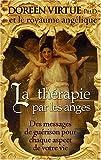 echange, troc Doreen Virtue - La thérapie par les anges - Des messages de guérison pour chaque aspect de votre vie