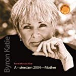 The Work in Amsterdam: 2004 - Mother | Byron Katie Mitchell