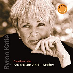The Work in Amsterdam: 2004 - Mother | [Byron Katie Mitchell]