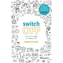 Switch Off: How to Find Calm in a Noisy World | Livre audio Auteur(s) : Angela Lockwood Narrateur(s) : Angela Lockwood