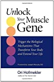 img - for Unlock Your Muscle Gene: Trigger the Biological Mechanisms That Transform Your Body and Extend Your Life book / textbook / text book