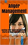 Anger Management: Igniting Your Anger Management Efforts through Self Awareness (Anger Management Using Cognitive Behavioral Therapy Made Simple Book 2)